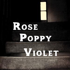 Rose, Poppy, Violet