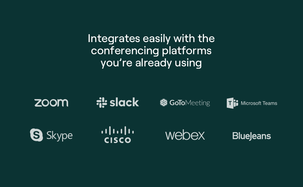 integrates easily with the conferencing platforms you're already using