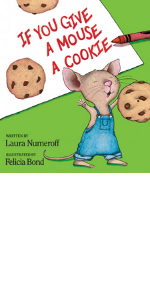 If you give a mouse a cookie, classic