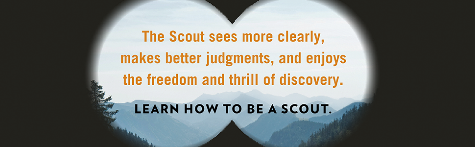 The Scout sees more clearly, makes better judgements, and enjoys the freedom and thrill of discovery