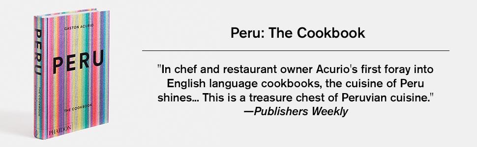 peru, peruvian, phaidon, gaston acurio, the cookbook, cookbook, recipes, home cooking