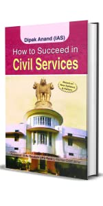 How To Succeed In Civil Services by Dipak Anand (Ias)
