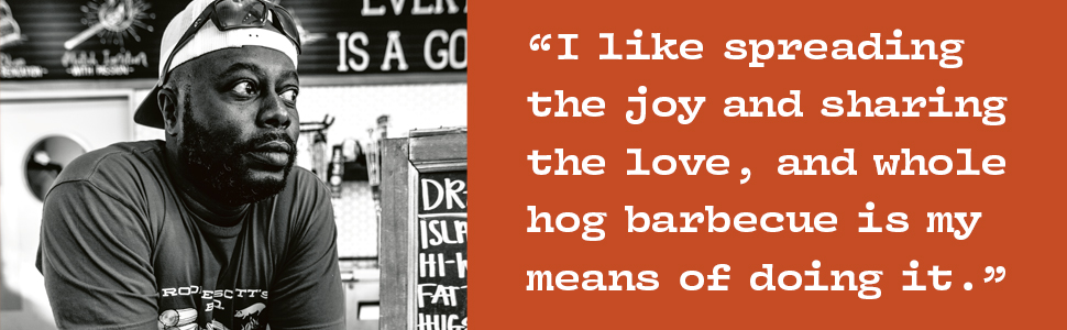 """""""I like spreading the joy and sharing the love, and whole hog barbecue is my means of doing it."""""""