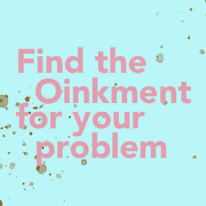 Find the oinkment for your problem!