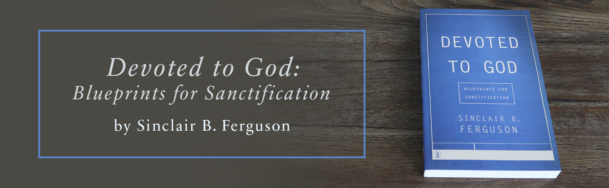 Devoted to god blueprints for sanctification sinclair b ferguson from the publisher malvernweather Gallery