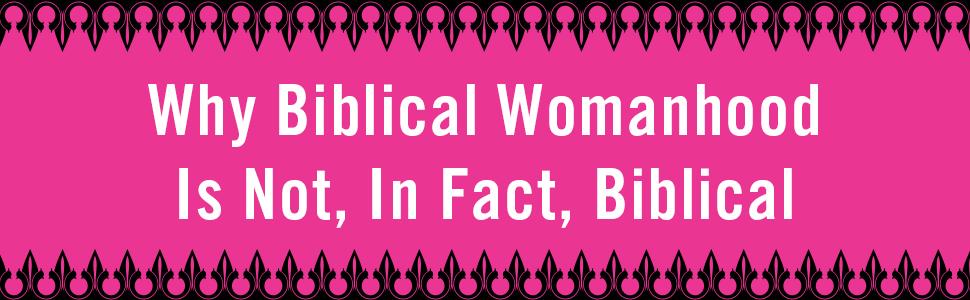 The Making of Biblical Womanhood