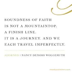 soundness of faith, our imperfect jourmey, living out the beauty of the gospel, adorned, nancy DeMos