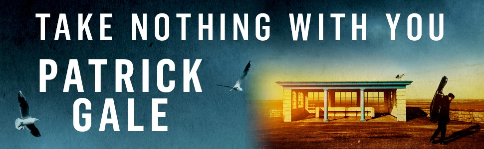 take nothing with you; patrick gale;