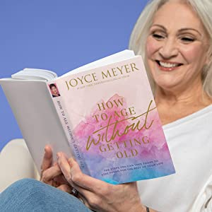 joyce meyer ministries how to age without getting old aging well living long Christian bestseller