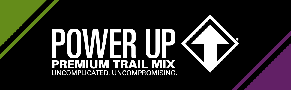 Power Up, Premium, Trail Mix, Uncomplicated, Uncompromising