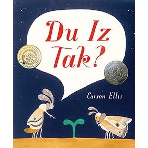 du iz tak; carson ellis; Caldecott Honor Book; caldecott books; picture books; books for kids