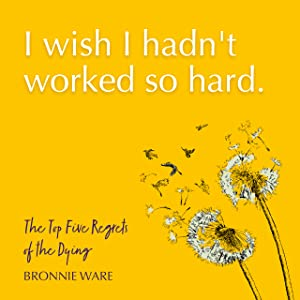Top Five Regrets of the Dying Bronnie Ware
