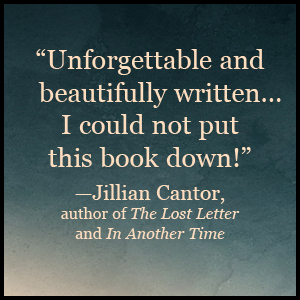 """Unforgettable and beautifully written... I could not put this book down!""-Jillian Cantor"