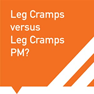 Leg Cramps versus Leg Cramps PM?