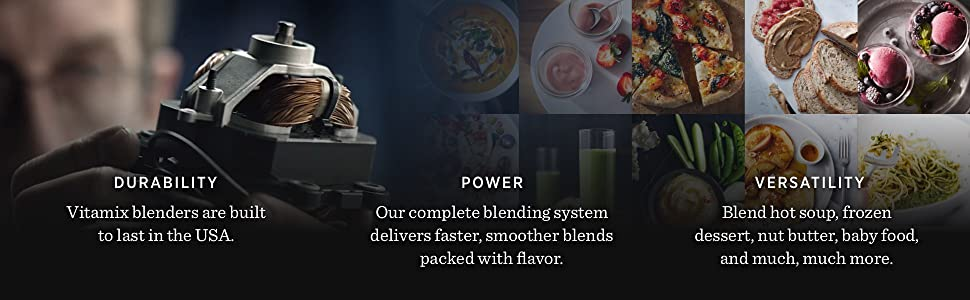 Vitamix is durable, versatile and built and assembled in the USA>