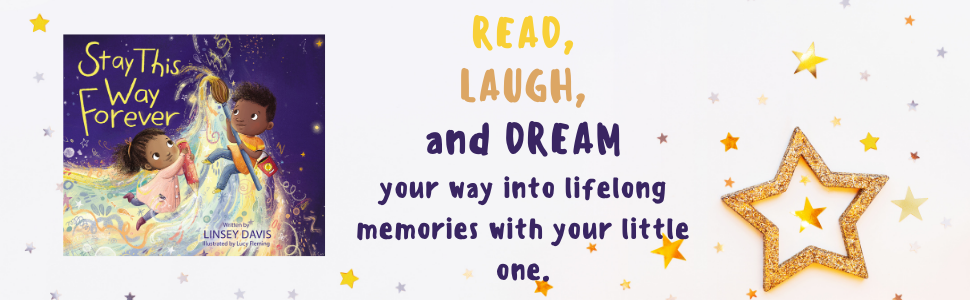 Read, laugh, and dream you way into lifelong memories with your little one. - Stay This Way Forever