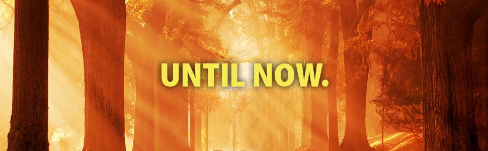 'until now'