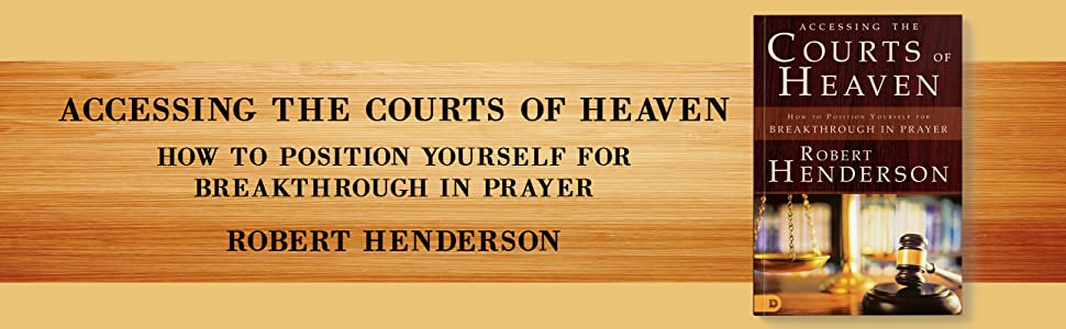 accessing the courts of heaven robert henderson