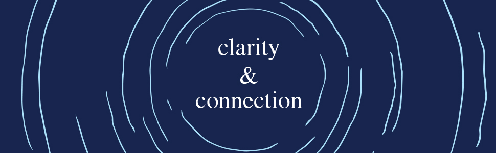 Clarity & Connection