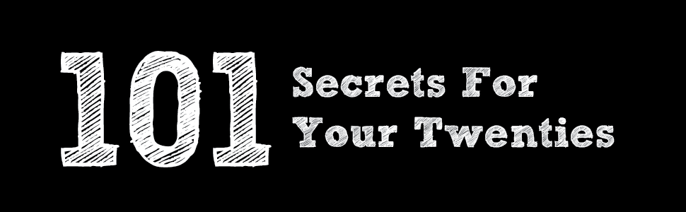 101 secrets, advice for your 20's, advice for your 30's, paul angone, adulting, what is life about