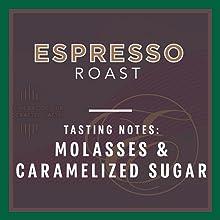 Espresso Roast Tasting Notes: Molasses & Caramelized Sugar