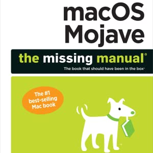 macOS Mojave: The Missing Manual: The book that should have ...