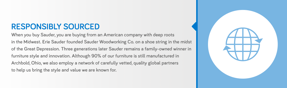 90% of Sauder furniture is made in Ohio, and we also utilize a network of global partners.