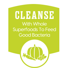 Cleanse with whole superfoods to feed good bacteria