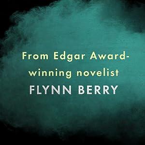 """""""From Edgar Award-winning novelist Flynn Berry"""""""