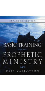 Basic Training for the Prophetic Ministry Expanded Edition Kris Vallotton