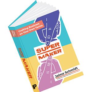 Supermaker, Jaime Schmidt, entrepreneur, business, maker, diy, self-help
