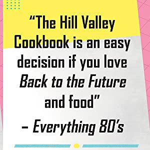 """""""The Hill Valley Cookbook is an easy decision if you love Back to the Future..."""" - Everything 80's"""