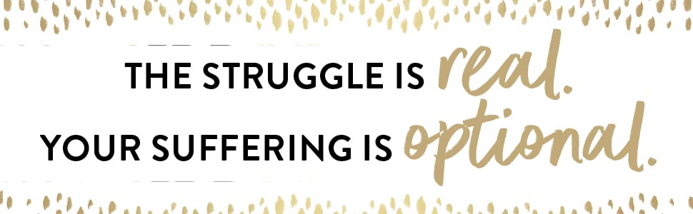 the struggle is real. your suffering is optional.