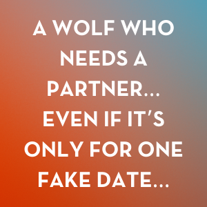 A wolf who needs a partner... even if it's only for one fake date...