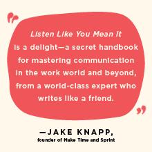 """""""Listen Like You Mean It is a delight - a secret handbook for mastering communication..."""" Jake Knapp"""