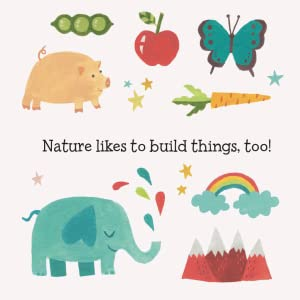 Nature likes to build things, too!