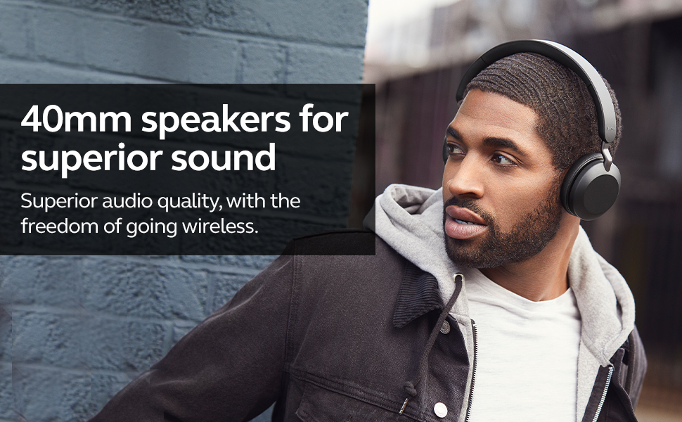 40mm speakers for superior sound 40mm speakers are the biggest, for a music experience