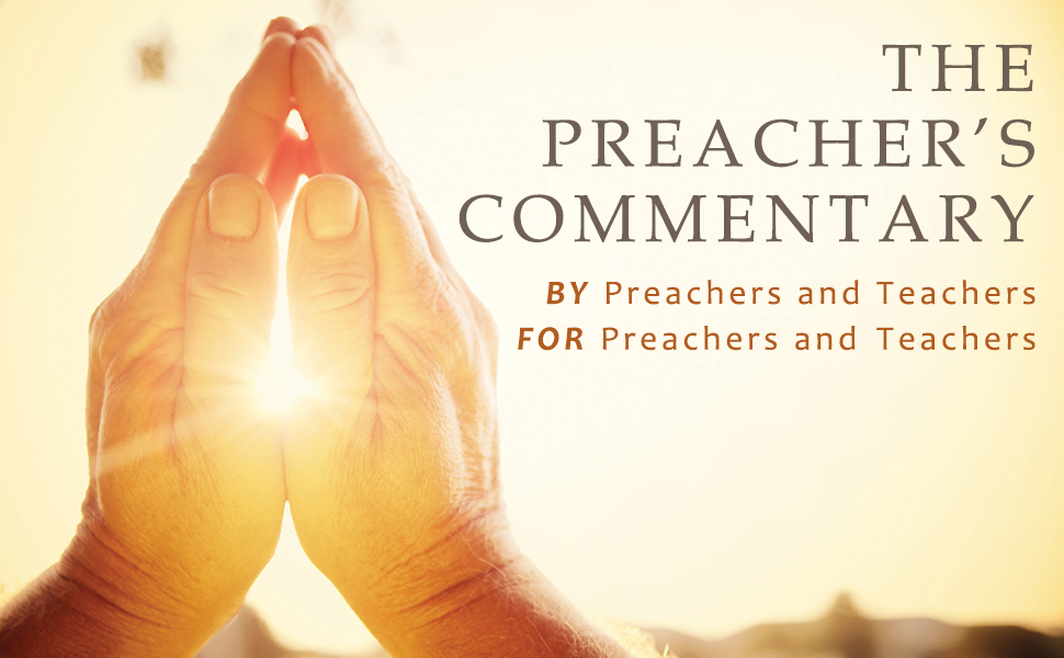 The Preacher's Commentary - Written by preachers and teachers for preachers and teachers