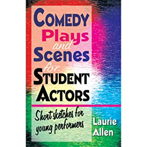 Comedy Plays and Scenes for Student Actors: Short Sketches for Young