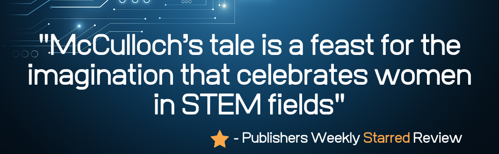"""McCulloch's tale is a feast for the imagination that celebrates women in STEM fields""—PW Starred"