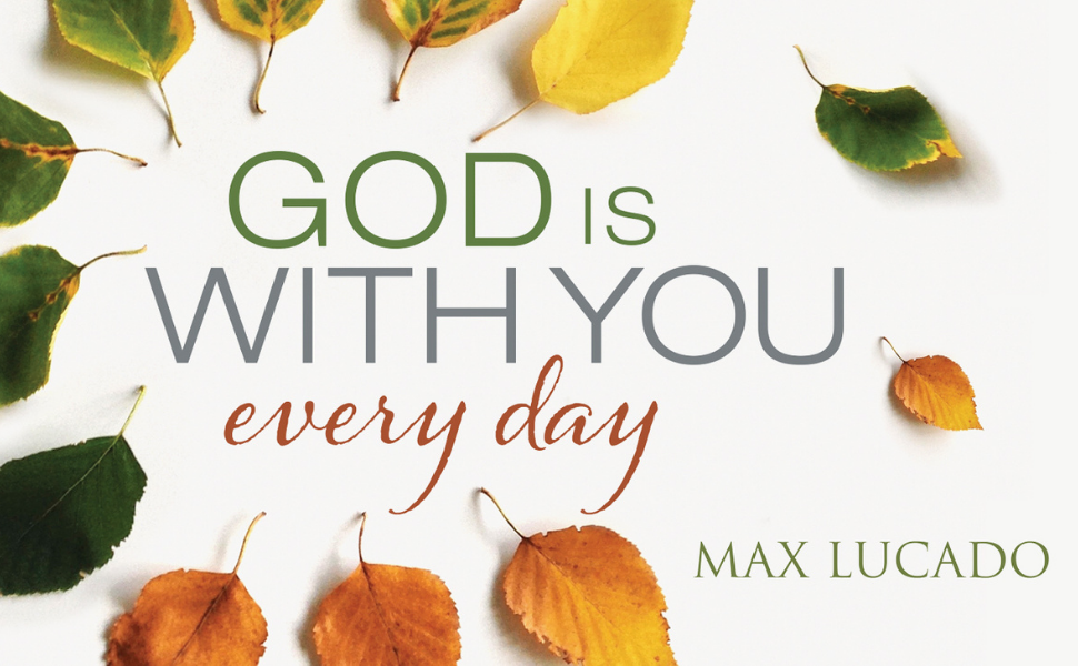 god is with you every day, max lucado, max lucado devotional