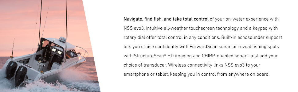 navigate, find fish, take control, nss evo3, chirp, transducer, wireless, all-weather touchscreen