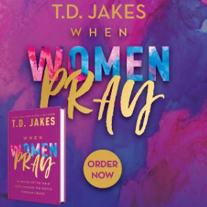 T.D. Jakes, When Woman Pray, prayer, praying, pray now, women, new book
