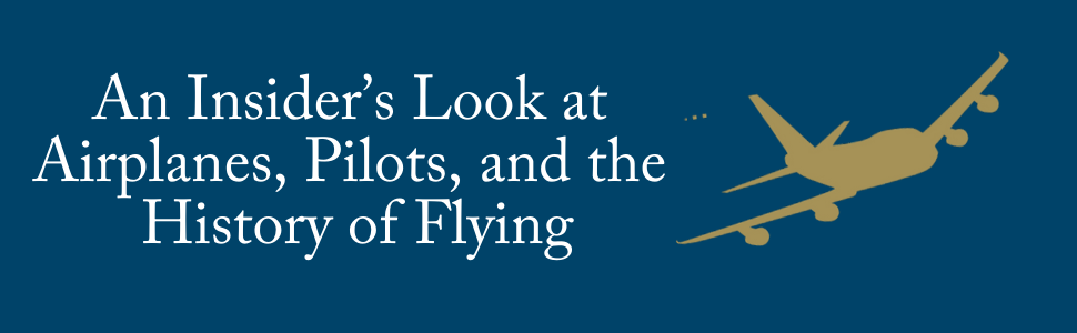 An insider's look at airplanes, pilots, and the history of flying