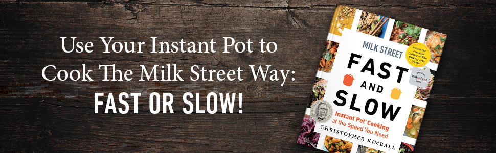 Milk Street fast and slow, instant pot, slow cooker, multicooker, pressure cooker, chris kimball