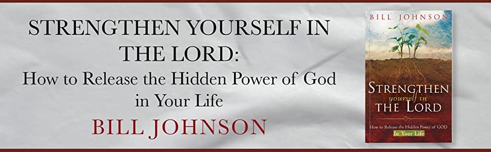 strengthen yourself in the lord bill johnson