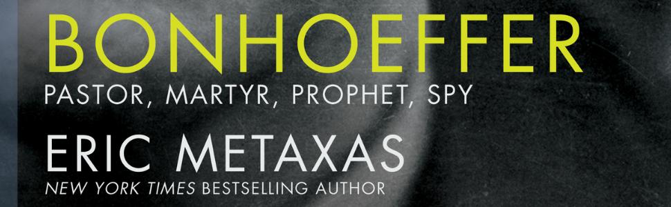Bonhoeffer biography; eric metaxas; dietrich bonhoeffer