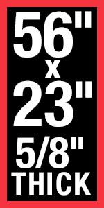 """56""""L x 23""""W x 5/8"""""""