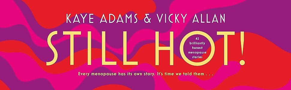 Still Hot, menopause, Kaye Adams, Vicky Allan