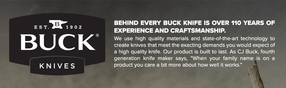 Buck Knives Over 110 Years of Experience and Craftsmanship Family Owned and Operated Quality Goods